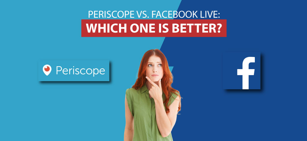 Periscope vs. Facebook Live: Which One Is Better?