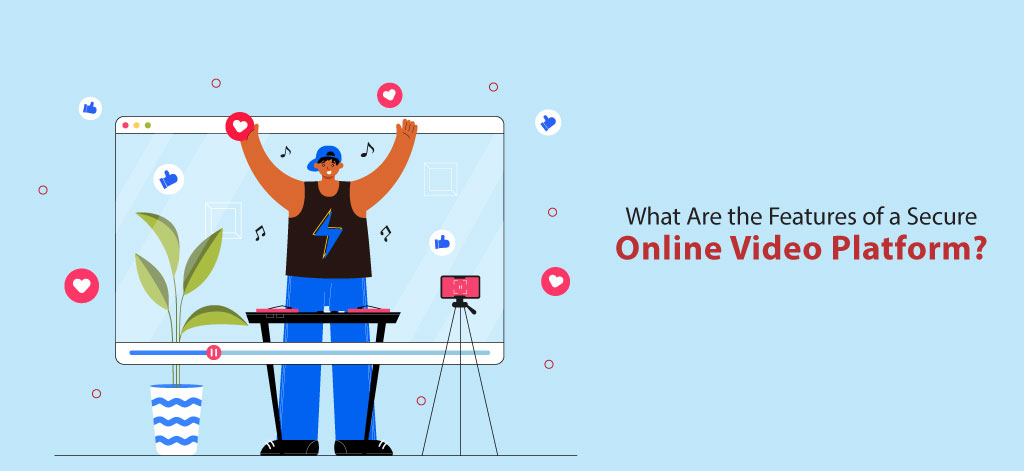What Are the Features of a Secure Online Video Platform?