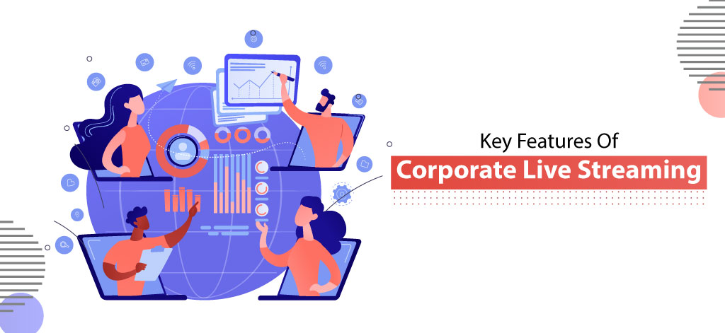 Key Features Of Corporate Live Streaming