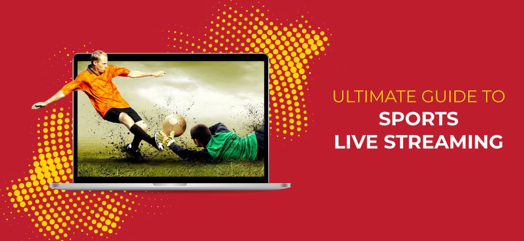 Ultimate Guide To Sports Live Streaming