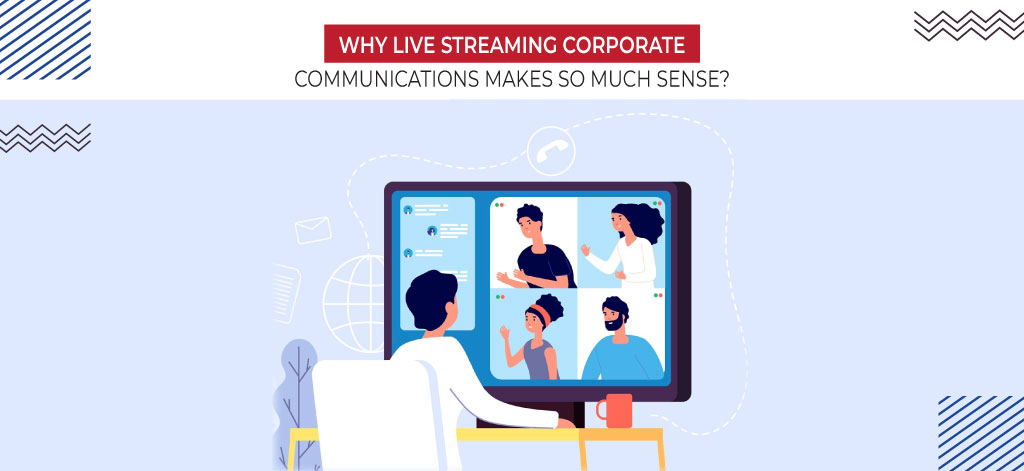 Why Live Streaming Corporate Communications Makes So Much Sense?