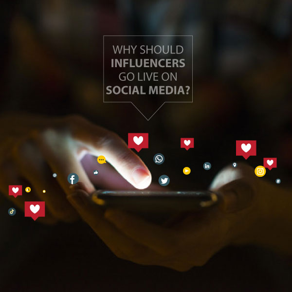 Why Should Influencers Go Live On Social Media?