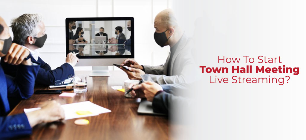 How To Start Town Hall Meeting Live Streaming?