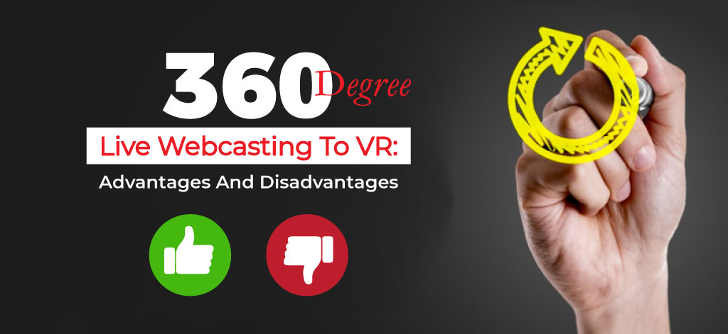 360 Degree Live Webcasting To VR: Advantages And Disadvantages