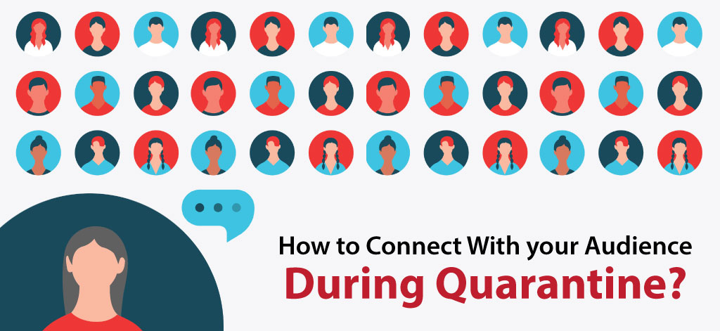How Industries Can Connect With Their Audience During Quarantine?