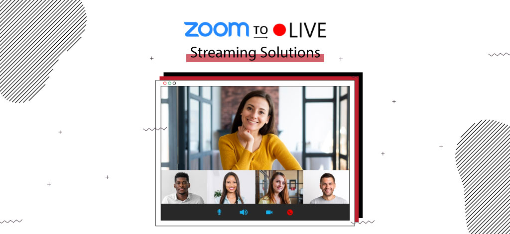 Zoom To Live Streaming Solutions