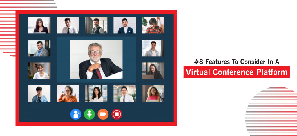 #8 Features To Consider In A Virtual Conference Platform