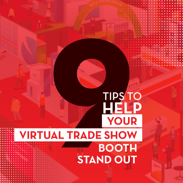 9 Tips To Help Your Virtual Trade Show Booth Stand Out