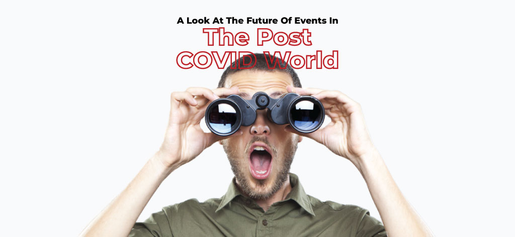 A Look At The Future Of Events In The Post COVID World