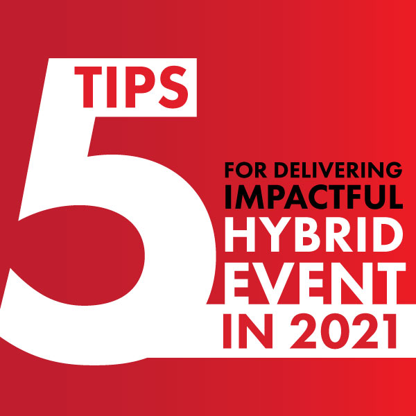 5 Tips for Delivering Impactful Hybrid Event in 2021