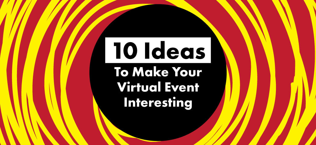 10 Ideas To Make Your Virtual Event Interesting