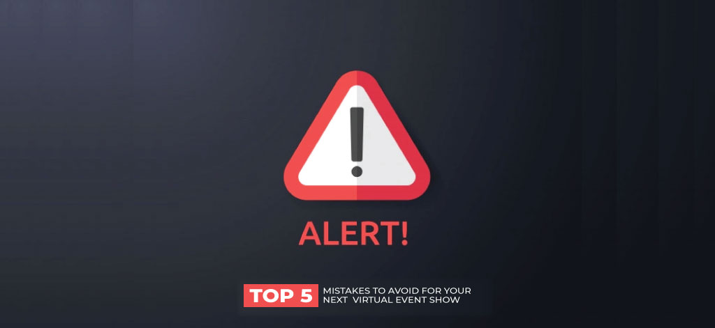 Alert!!! 5 Common Mistakes to Avoid in Your Next Virtual Show