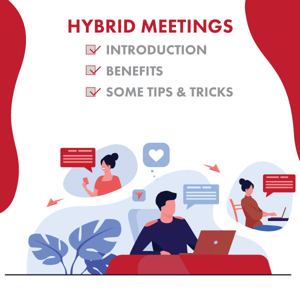 Hybrid Meetings: Introduction, Benefits and Some Tips & Tricks