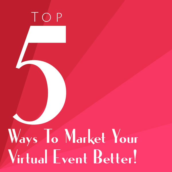 Top 5 Ways to Market your Virtual Event Better!