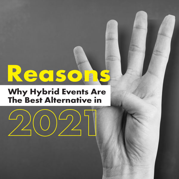4 Reasons Why Hybrid Events Are The Best Alternative In 2021