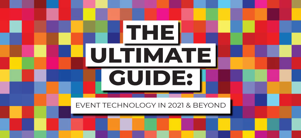 The Ultimate Guide: Event Technology 2021
