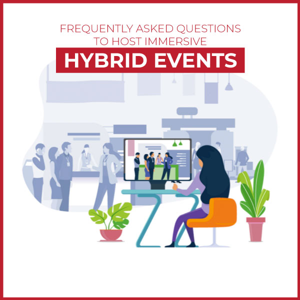 Frequently Asked Questions to Host Immersive Hybrid Events
