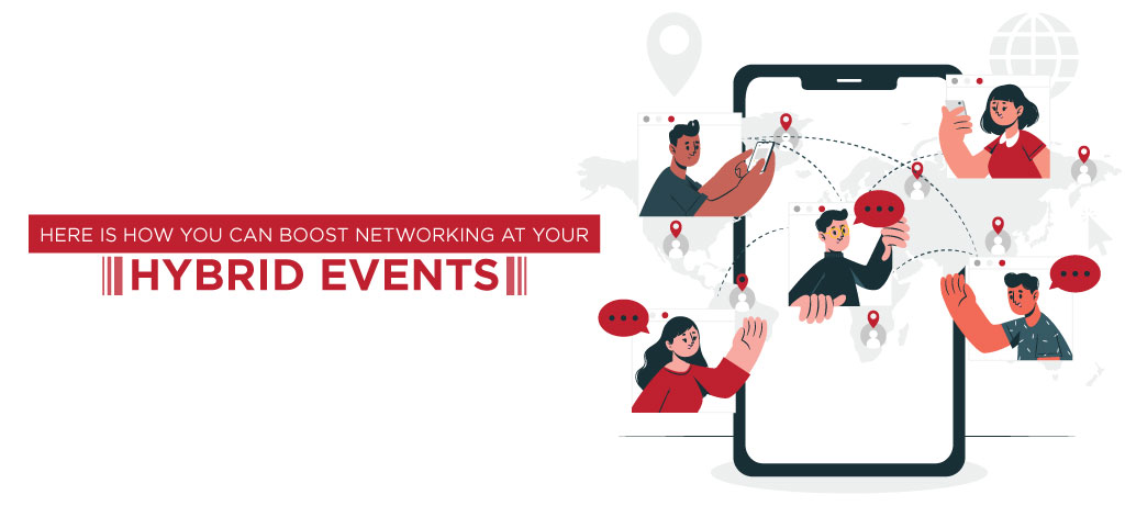 Here Is How You Can Boost Networking At Your Hybrid Events