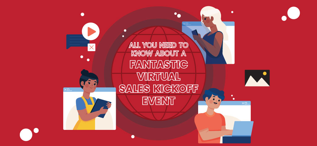 All You Need To Know About A Fantastic Virtual Sales Kickoff Event