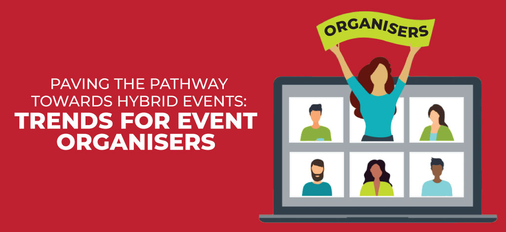 Paving The Pathway Towards Hybrid Events: Trends For Event Organisers